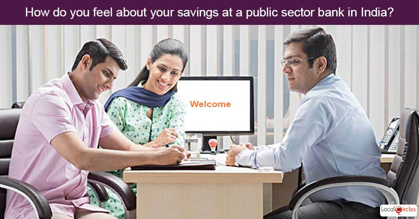How do you feel about your current savings account and deposits at a public sector bank in India?