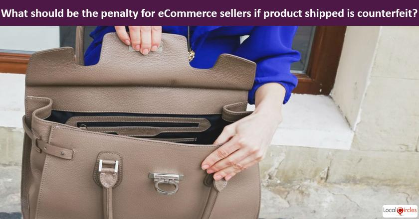 Safeguarding consumers from Counterfeit Products on eCommerce sites: What should be a reasonable counterfeit penalty that the eCommerce seller should be liable to pay to the consumer once it is proven that the product shipped was a counterfeit? <br/> <br/>The Counterfeit Penalty would be in addition to the product return/refund.