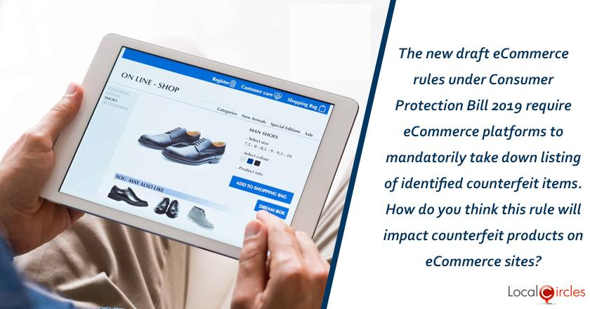 The new draft eCommerce rules under Consumer Protection Bill 2019 require eCommerce platforms to mandatorily take down listing of identified counterfeit items. How do you think this rule will impact counterfeit products on eCommerce sites?