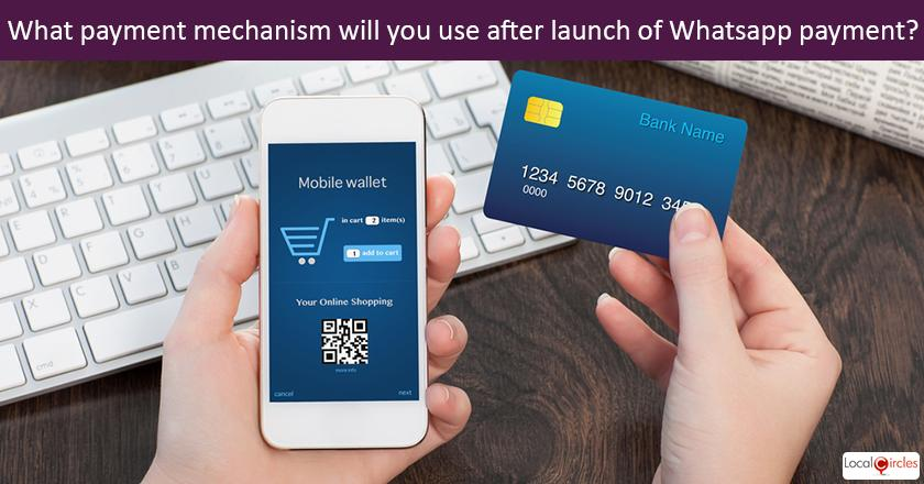Once whatsapp fully enables its payment feature, what will you use for making digital payments?
