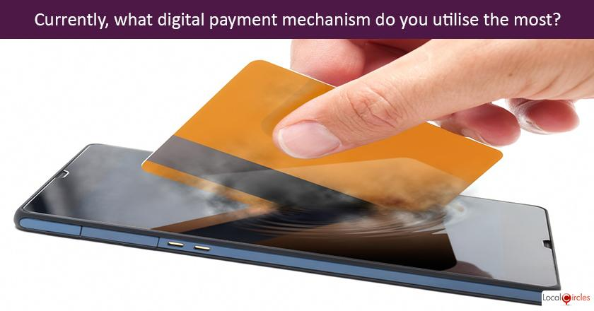 Currently, what digital payment mechanism do you utilise the most?
