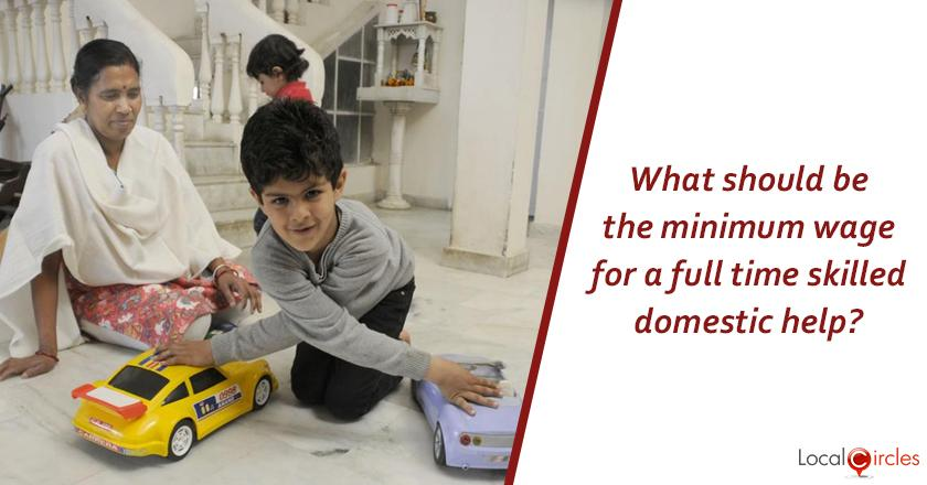 Consultation on National Policy for Domestic Workers: What should be the minimum monthly wage for a skilled full time domestic help?