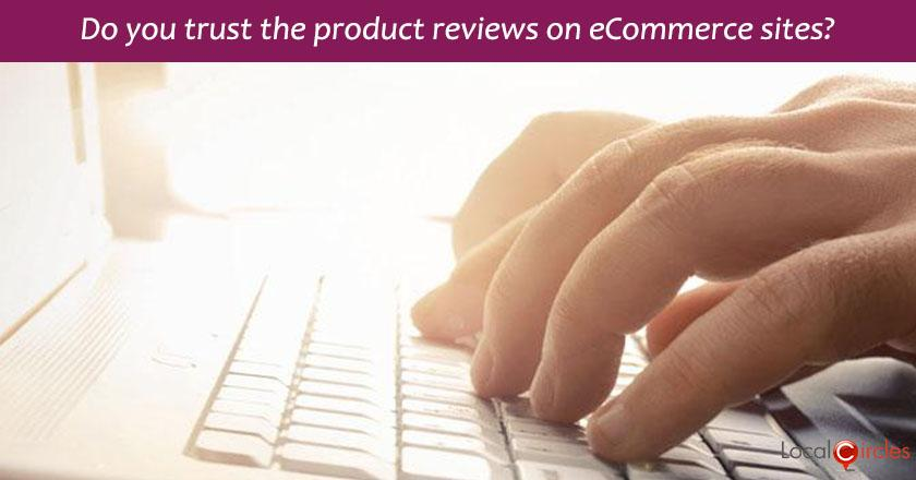 Apart from the ratings, do you generally trust the product reviews (written content) on eCommerce sites?