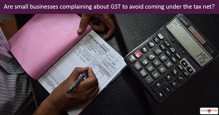 6 months of GST: Do you believe many small businesses are complaining because they don't want to come in tax net?