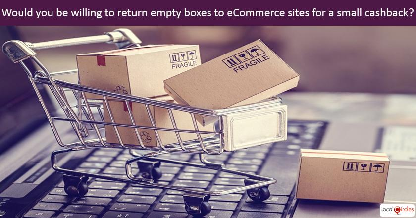 Making eCommerce environment friendly: If an eCommerce company collected the empty box from you when delivering a package, would you be willing to return it for a small cashback/incentive of INR 50? <br/> <br/>(Product box will continue to be retained by the consumer)