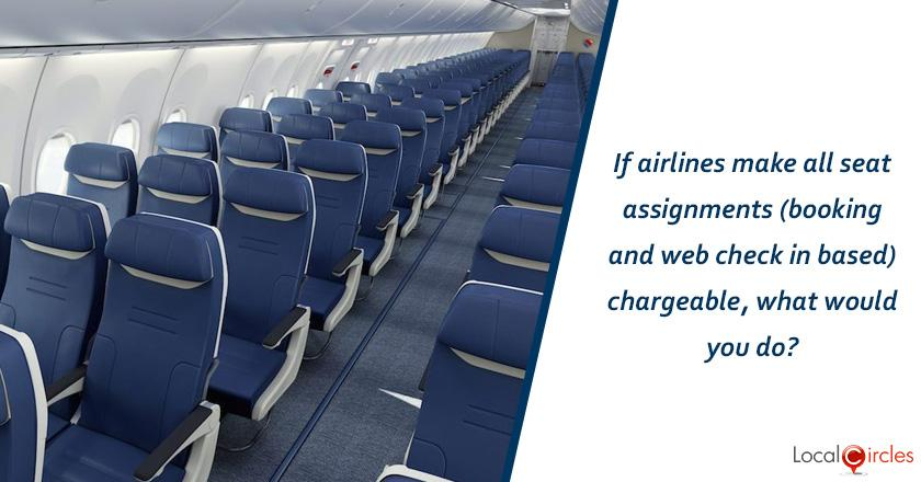 If airlines make all seat assignments (booking and web check in based) chargeable, what would you do?