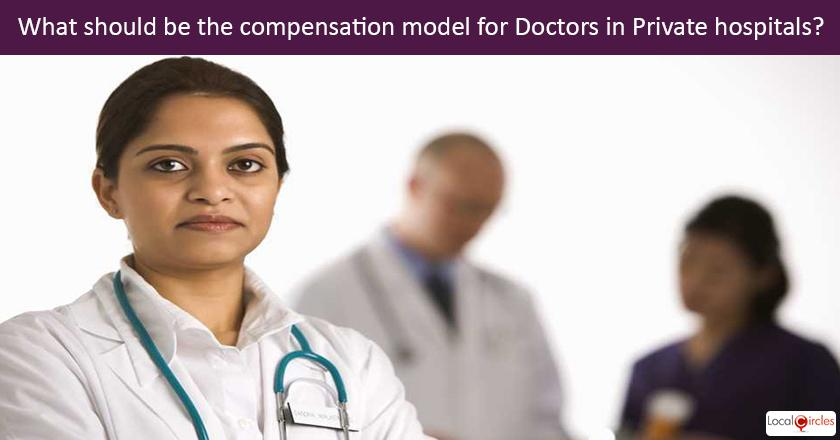 Making Healthcare Consumer Oriented: What should the compensation model of Corporate/Private hospitals for Doctors be? <br/> <br/>Additional Information: Incentives for Doctors are many times linked with number of procedures performed, diagnostic and medical lab tests prescribed and medicines purchased by patients from hospital pharmacy