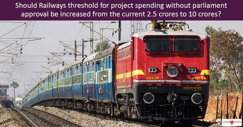 Ministry of Railways currently needs Parliament approval for projects exceeding INR 2.5 Crore and it is seeking an increase in this threshold to INR 10 crores. What are your views on this increase?