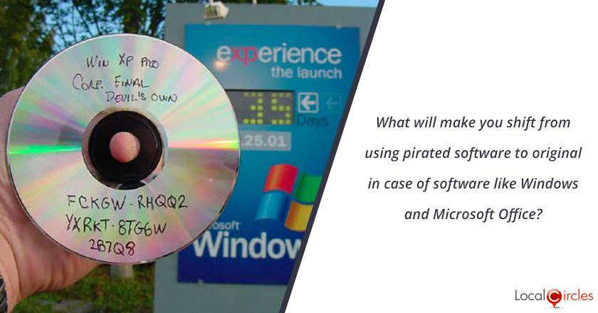 What will make you shift from using pirated software to original in case of software like Windows and Microsoft Office?