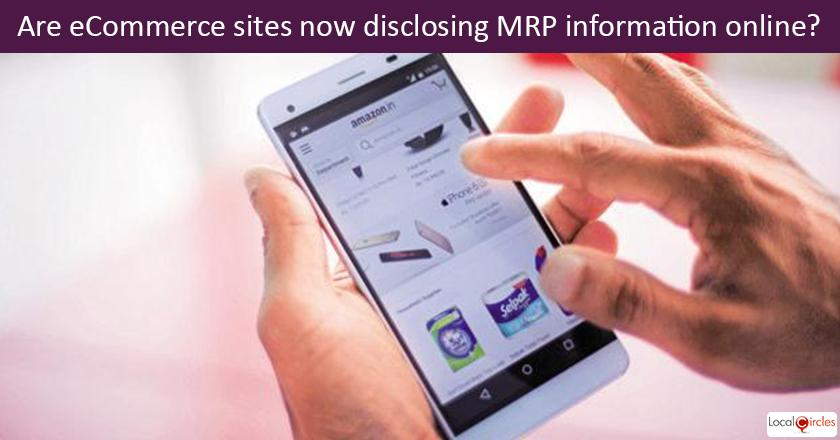 Are eCommerce sites now disclosing Maximum Retail Price (MRP) information online on their websites/apps? <br/> <br/> <br/>P.S. LocalCircles has closely worked with Ministry of Consumer Affairs all last year to enable policy changes so consumer has access to MRP and best before date info while shopping on ecommerce sites. The law requiring disclosure has gone in effect Jan 1, 2018