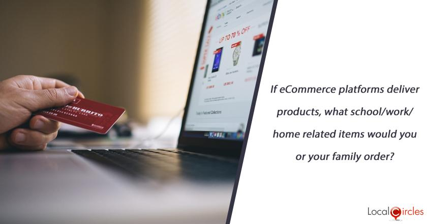 If eCommerce platforms deliver products, what school/work/home related items would you or your family order?
