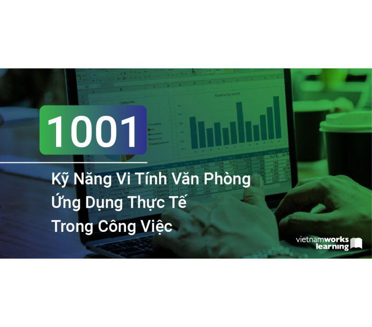 1001 Kỹ Năng Vi Tính Văn Phòng Ứng Dụng Thực Tế Trong Công Việc
