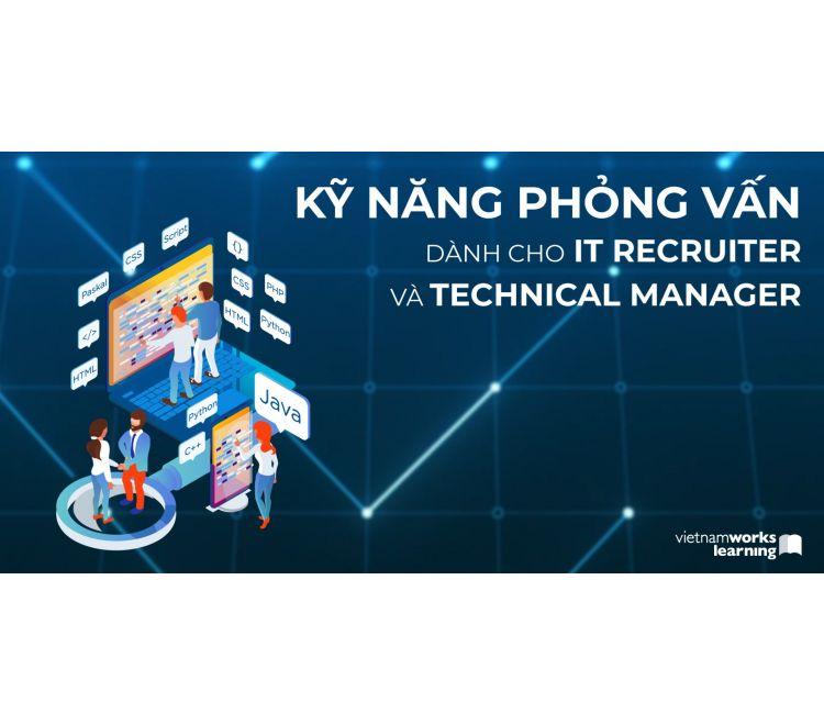 Kỹ Năng Phỏng Vấn Dành Cho IT Recruiter Và Technical Manager