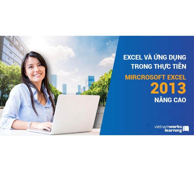 Excel Và Ứng Dụng Trong Thực Tiễn Mircrosoft Excel 2013 Nâng Cao