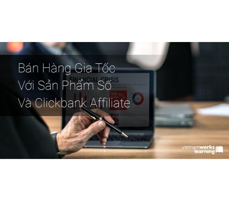 Bán Hàng Gia Tốc Với Sản Phẩm Số Và Clickbank Affiliate