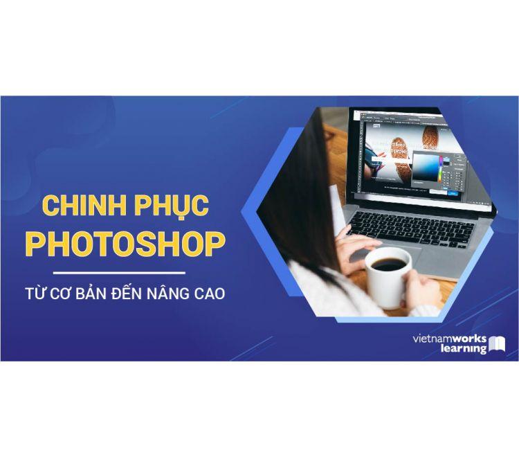 Chinh Phục Photoshop Từ Cơ Bản Đến Nâng Cao