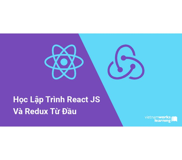 Học Lập Trình ReactJS Và Redux Từ Đầu, Tạo Ứng Dụng Fullstack Với Node.js và ReactJS