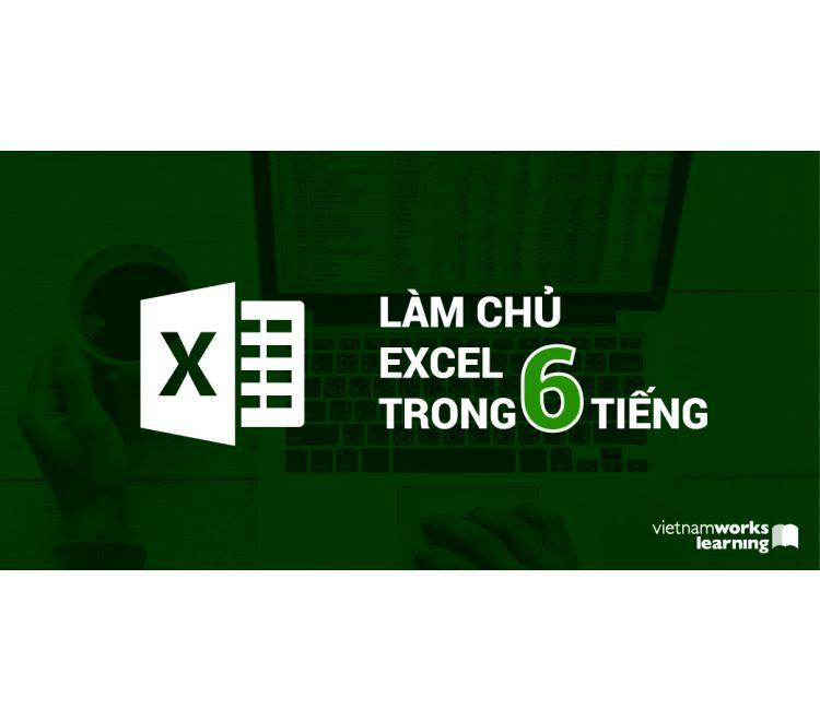 Làm Chủ Excel Trong 6 Tiếng