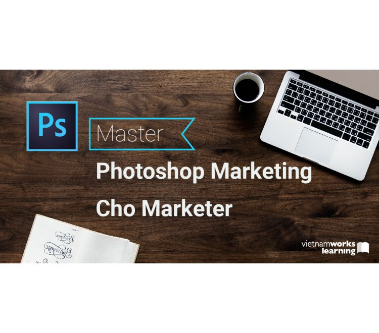 Master Photoshop Marketing Cho Marketer