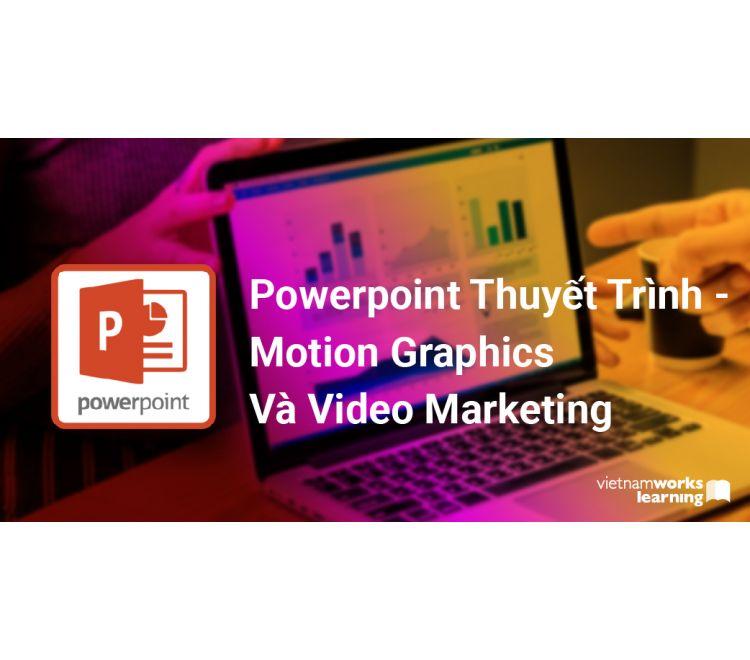 Powerpoint Thuyết Trình - Motion Graphics Và Video Marketing