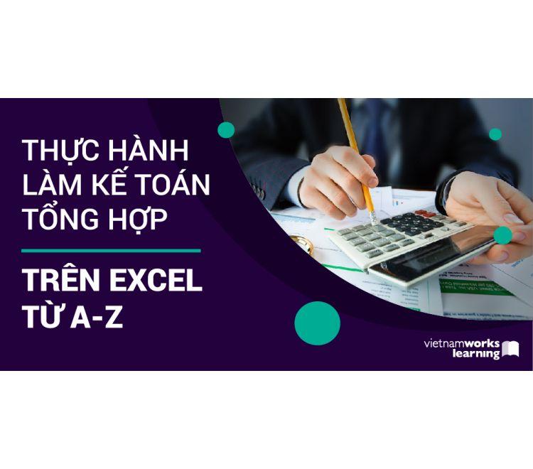 Thực Hành Làm Kế Toán Tổng Hợp Trên Excel Từ A-Z