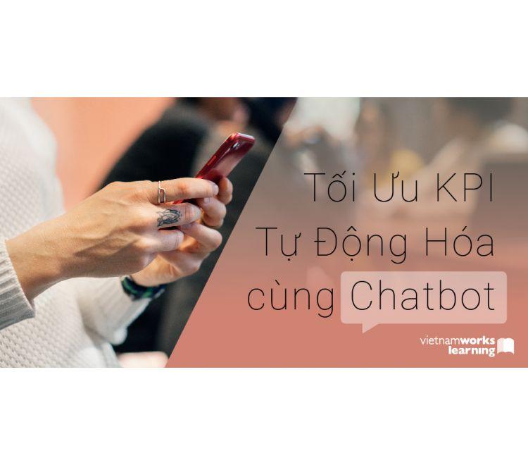 Tối Ưu KPI Kinh Doanh Và Tự Động Hóa Kinh Doanh Cùng Chatbot