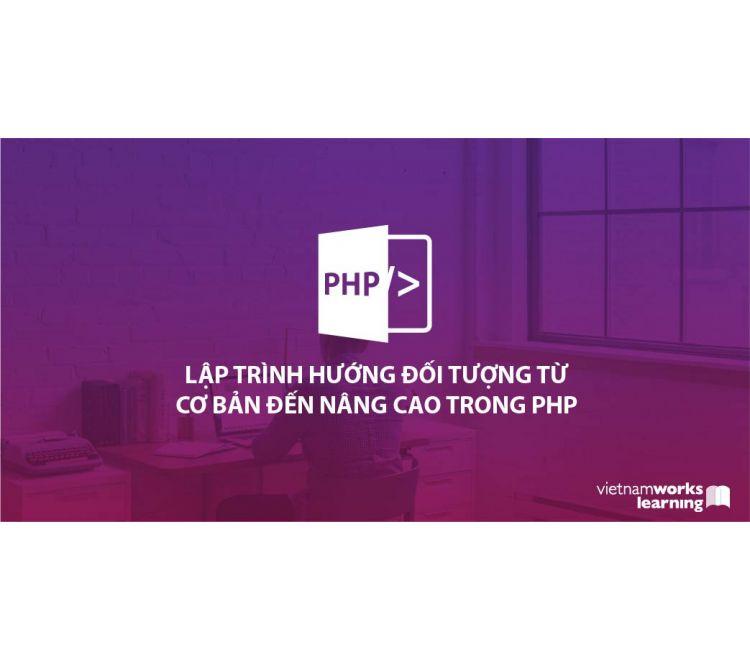 Lập Trình Hướng Đối Tượng Từ Cơ Bản Đến Nâng Cao Trong PHP