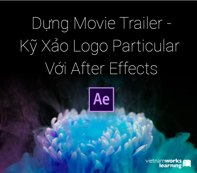 Dựng Movie Trailer - Kỹ Xảo Logo Particular Với After Effects