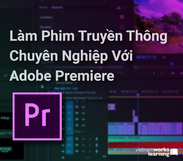 Làm Phim Truyền Thông Chuyên Nghiệp Với Adobe Premiere