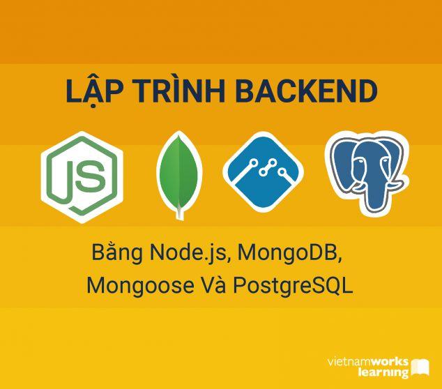 Lập Trình Backend Bằng Node.js, MongoDB, Mongoose Và PostgreSQL