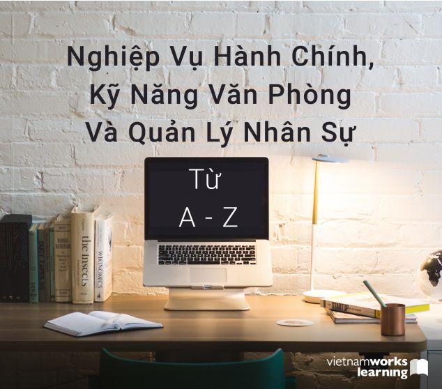 Nghiệp Vụ Hành Chính, Kỹ Năng Văn Phòng Và Quản Lý Nhân Sự Từ A - Z