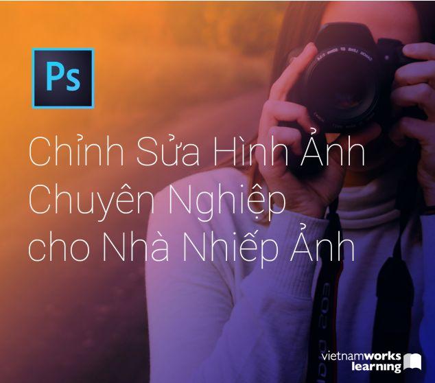Photoshop Chỉnh Sửa Hình Ảnh Chuyên Nghiệp Cho Nhà Nhiếp Ảnh