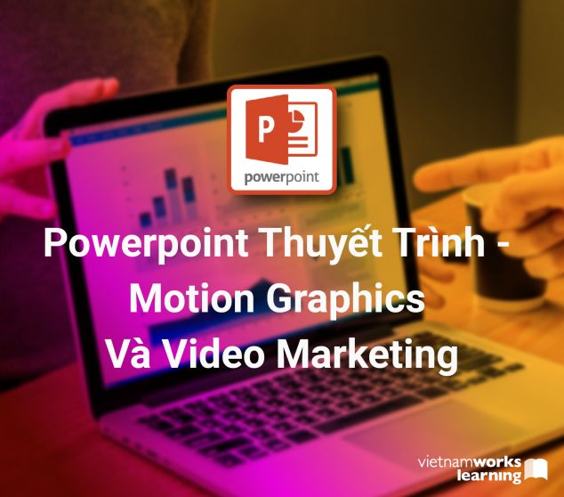 Powerpoint Thuyết Trình - Motion Graphics Và Video Marketing