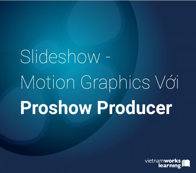 Slideshow - Motion Graphics Với Proshow Producer