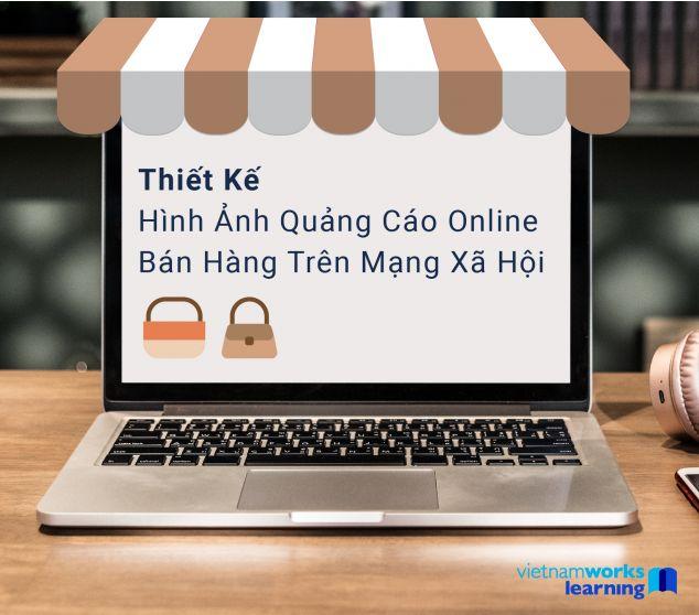 Nghệ Thuật Thiết Kế Hình Ảnh Quảng Cáo Online Và Bán Hàng Trên Mạng Xã Hội