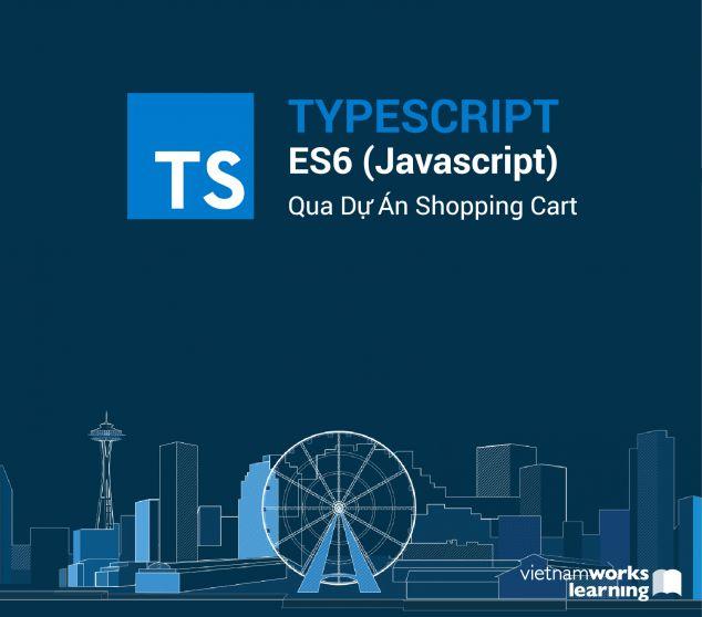 TypeScript - ES6 (Javascript) Qua Dự Án Shopping Cart
