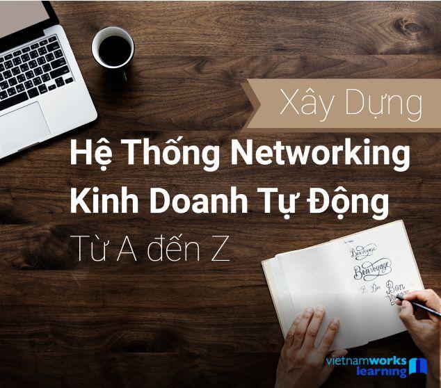 Xây Dựng Hệ Thống Networking Kinh Doanh Tự Động Từ A Đến Z