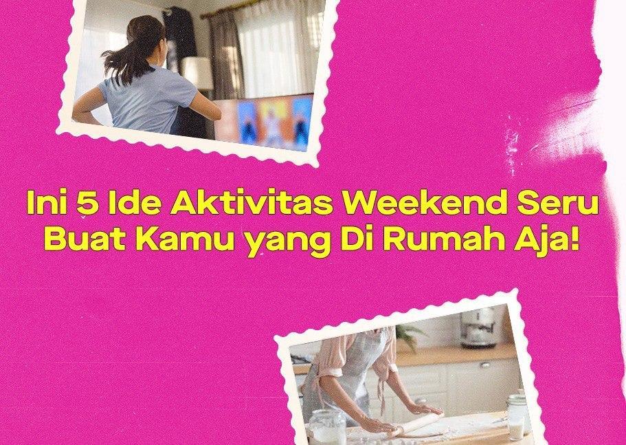 aktivitas weekend di rumah