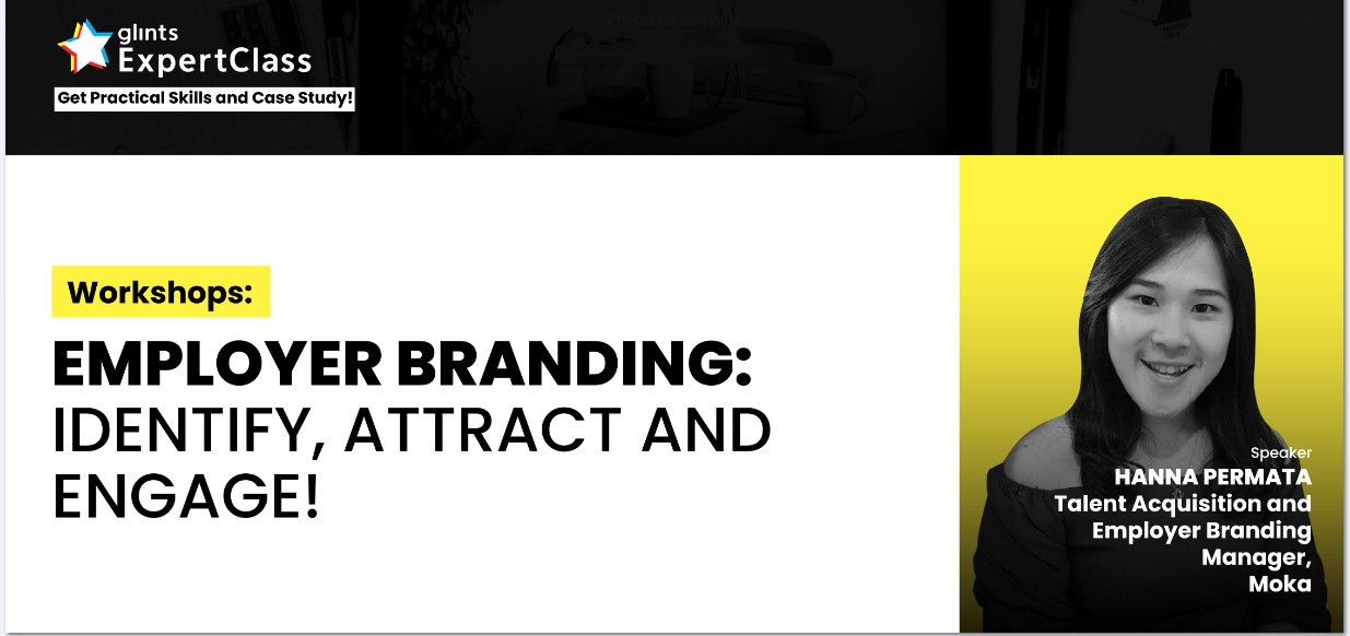 [Online Glints ExpertClass] Employer Branding Workshop: Identify, Attract and Engage!
