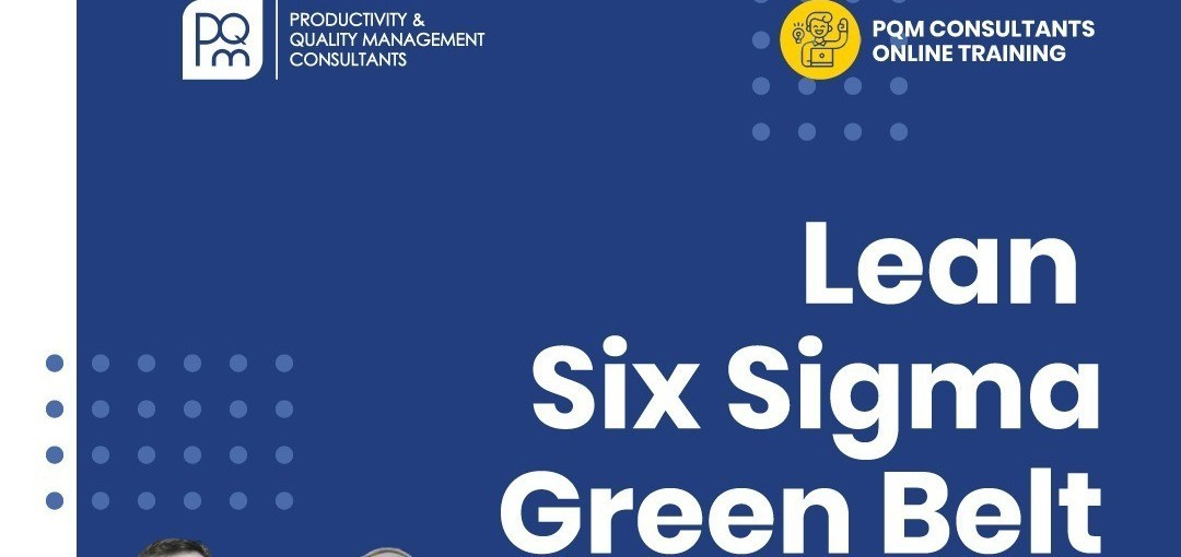 [ONLINE TRAINING] LEAN SIX SIGMA GREEN BELT BY PQM CONSULTANTS