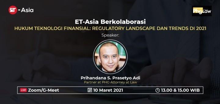 [ET-Asia] Hukum Teknologi Finansial: Regulatory Lanscape dan Trends di 2021