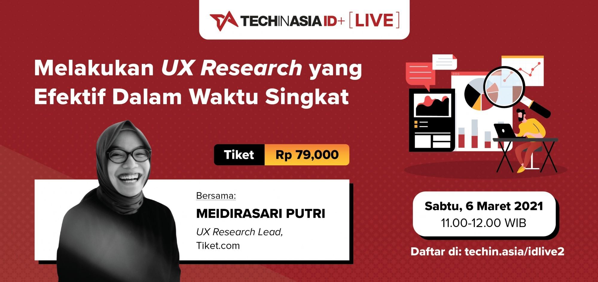 Tech in Asia ID+ LIVE: Melakukan UX Research yang Efektif Dalam Waktu Singkat