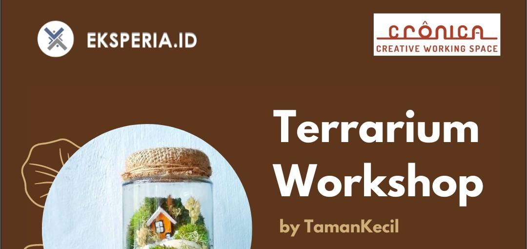 EKSPERIA.ID x Cronica - Terrarium Workshop