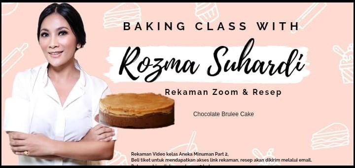 Baking Class with Rozma Suhardi (Rekaman zoom & Resep Chocolate Brulee Cake)