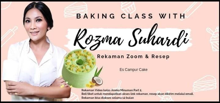 Baking Class with Rozma Suhardi (Rekaman zoom & Resep Es Campur Cake)
