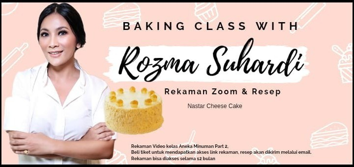 Baking Class with Rozma Suhardi (Rekaman zoom & Resep Nastar Cheese  Cake)