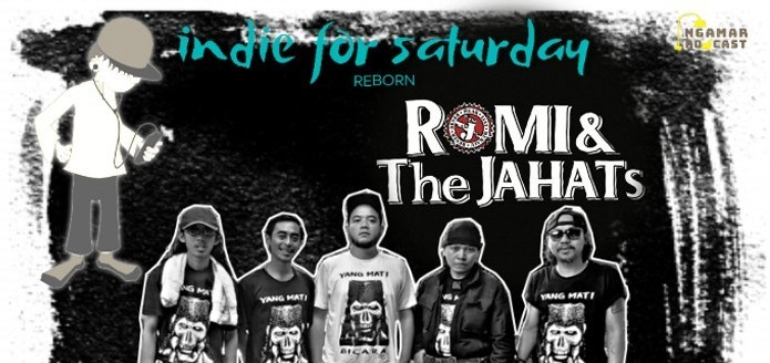 INDIE FOR SATURDAY REBORN with ROMI&The Jahats '24 Juli 2021'