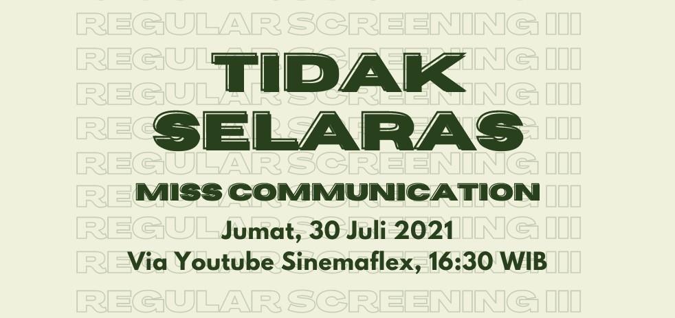 "Reguler Screening III ""Miss Communication : Tidak Selaras"""