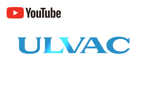 動画で仕掛けろ! Vol. 51 ULVAC ーThe expert in Vacuum Technology ー