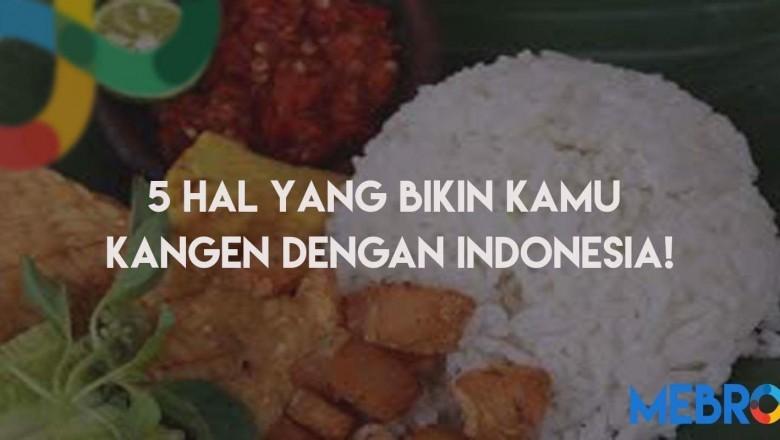 5 Hal yang Bikin Kamu Kangen dengan Indonesia!